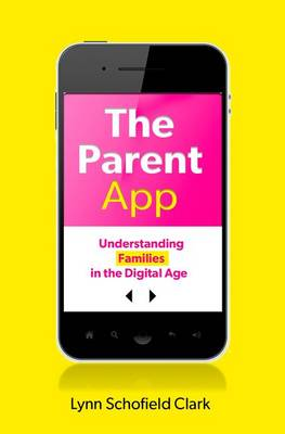 The Parent App: Understanding Families in the Digital Age (Paperback)