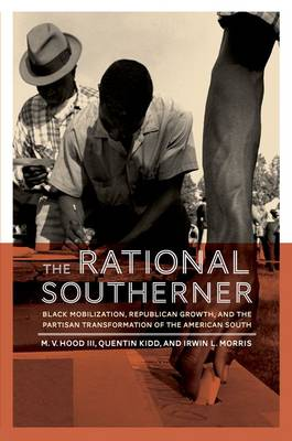 The Rational Southerner: Black Mobilization, Republican Growth, and the Partisan Transformation of the American South (Paperback)