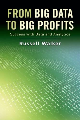 From Big Data to Big Profits: Success with Data and Analytics (Hardback)