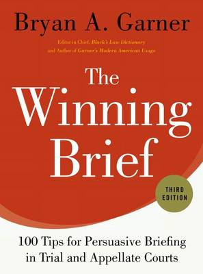 The Winning Brief: 100 Tips for Persuasive Briefing in Trial and Appellate Courts (Hardback)