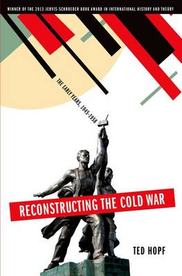 Reconstructing the Cold War: The Early Years, 1945-1958 (Paperback)
