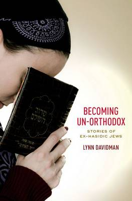 Becoming Un-Orthodox: Stories of Ex-Hasidic Jews (Hardback)