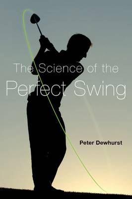 The Science of the Perfect Swing (Hardback)