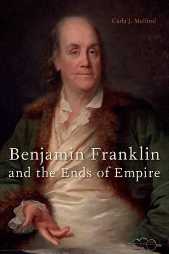 Benjamin Franklin and the Ends of Empire (Hardback)