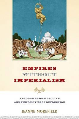 Empires Without Imperialism: Anglo-American Decline and the Politics of Deflection (Hardback)