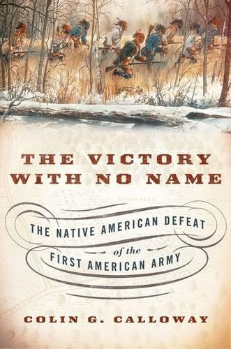 The Victory with No Name: The Native American Defeat of the First American Army (Hardback)