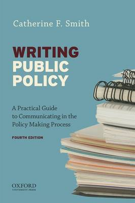 Writing Public Policy: A Practical Guide to Communicating in the Policy-Making Process (Paperback)