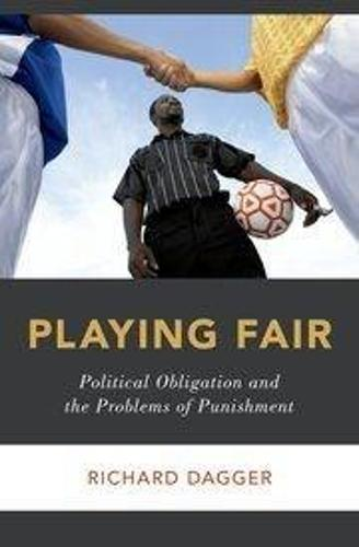 Playing Fair: Political Obligation and the Problems of Punishment - Studies in Penal Theory and Philosophy (Hardback)
