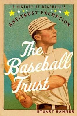The Baseball Trust: A History of Baseball's Antitrust Exemption (Paperback)