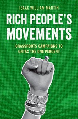 Rich People's Movements: Grassroots Campaigns to Untax the One Percent - Studies in Postwar American Political Development (Paperback)