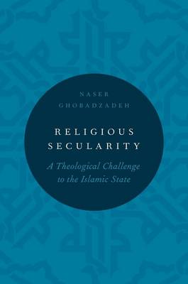 Religious Secularity: A Theological Challenge to the Islamic State - Religion and Global Politics (Hardback)