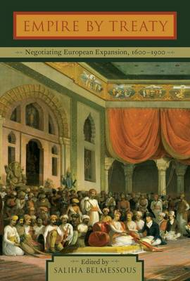 Empire by Treaty: Negotiating European Expansion, 1600-1900 (Hardback)
