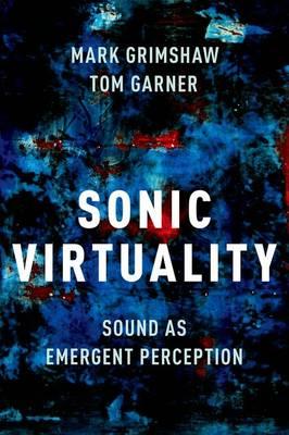 Sonic Virtuality: Sound as Emergent Perception (Hardback)
