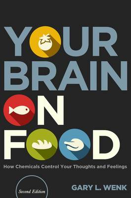 Your Brain on Food: How Chemicals Control Your Thoughts and Feelings (Hardback)