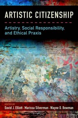 Artistic Citizenship: Artistry, Social Responsibility, and Ethical Praxis (Hardback)