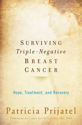 Surviving Triple-Negative Breast Cancer: Hope, Treatment, and Recovery (Paperback)