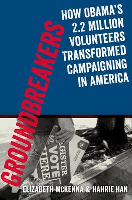 Groundbreakers: How Obama's 2.2 Million Volunteers Transformed Campaigning in America (Paperback)