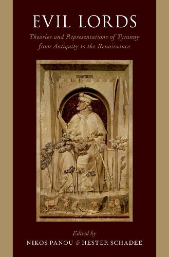 Evil Lords: Theories and Representations of Tyranny from Antiquity to the Renaissance (Hardback)