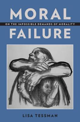 Moral Failure: On the Impossible Demands of Morality (Hardback)