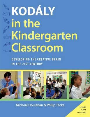 Kodaly in the Kindergarten Classroom: Developing the Creative Brain in the 21st Century - Kodaly Today Handbook Series (Paperback)