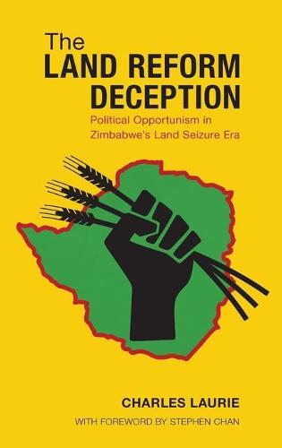 The Land Reform Deception: Political Opportunism in Zimbabwe's Land Seizure Era (Hardback)