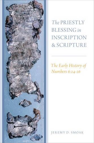 The Priestly Blessing in Inscription and Scripture: The Early History of Numbers 6:24-26 (Hardback)