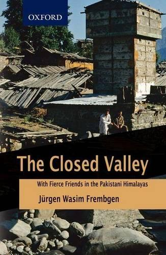 The Closed Valley: With Fierce Friends in the Pakistani Himalayas (Hardback)