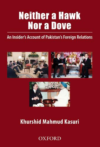 Neither a Hawk Nor a Dove: An Insider's Account of Pakistan's Foreign Relations (Hardback)