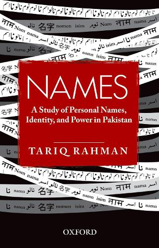 Names: A Study of Personal Names, Identity, and Power in Pakistan (Hardback)