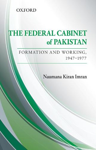The Federal Cabinet of Pakistan: Formation and Working, 1947-1977 (Hardback)