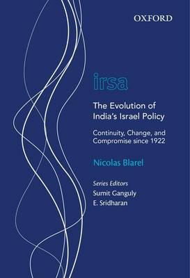 The Evolution of India's Israel Policy: Continuity, Change, and Compromise since 1922 - Oxford International Relations in South Asia (Hardback)