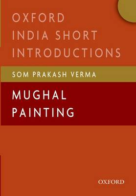 Mughal Painting: (Oxford India Short Introductions) (Paperback)