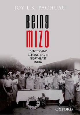 Being Mizo: Identity and Belonging in Northeast India (Hardback)
