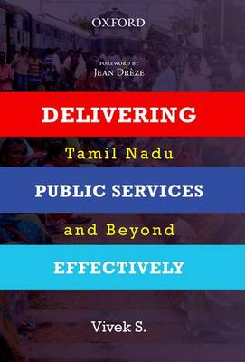 Delivering Public Services Effectively: Tamil Nadu and Beyond (Hardback)