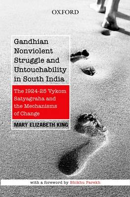 Gandhian Nonviolent Struggle and Untouchability in South India: The 1924-25 Vykom Satyagraha and Mechanisms of Change (Hardback)