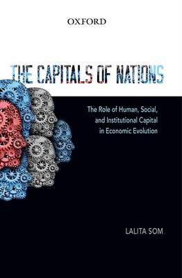 The Capitals of Nations: The Role of Human, Social, and Institutional Capital in Economic Evolution (Hardback)