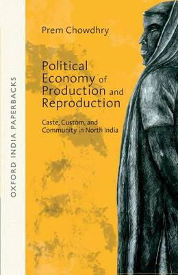 Political Economy of Production and Reproduction : Caste, Custom, and Community in North India OIP (Paperback)