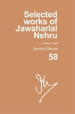 Selected Works of Jawaharlal Nehru: Second series, Vol. 58: (1 - 25 March 1960) - Selected Works of Jawaharlal Nehru (Hardback)