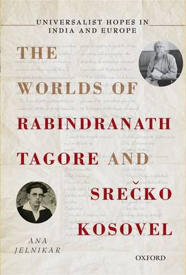 Universalist Hopes in India and Europe: The Worlds of  Rabindranath Tagore and Srecko Kosovel (Hardback)