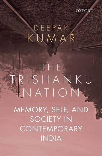 The Trishanku Nation: Memory, Self, and Society in Contemporary India (Paperback)