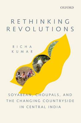 Rethinking Revolutions: Soyabean, Choupals, and the Changing Countryside in Central India (Hardback)