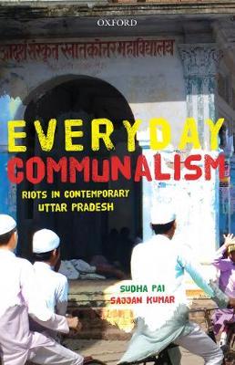 Everyday Communalism: Riots in Contemporary Uttar Pradesh (Hardback)