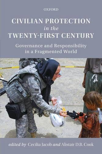 Civilian Protection in the Twenty-First Century: Governance and Responsibility in a Fragmented World (Hardback)