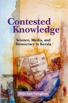 Contested Knowledge: Science, Media, and Democracy in Kerala (Hardback)