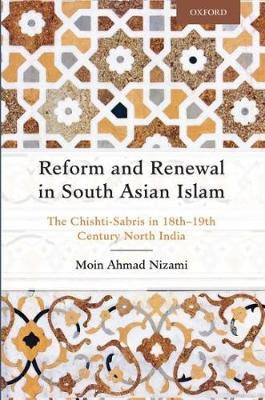 Reform and Renewal in South Asian Islam: The Chishti-Sabris in 18th-19th Century North India (Hardback)