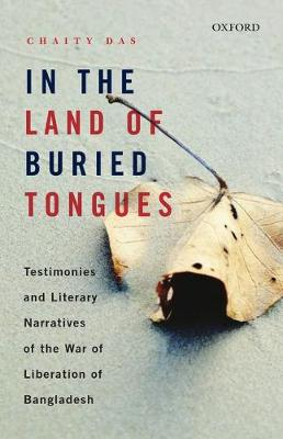 In the Land of Buried Tongues: Testimonies and Literary Narratives of the War of Liberation of Bangladesh (Hardback)