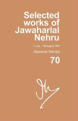 Selected Works of Jawaharlal Nehru: Second series, Vol. 70: (1 July - 20 August 1961) - Selected Works of Jawaharlal Nehru (Hardback)