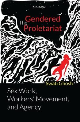 The Gendered Proletariat: Sex Work, Workers' Movement, and Agency (Hardback)