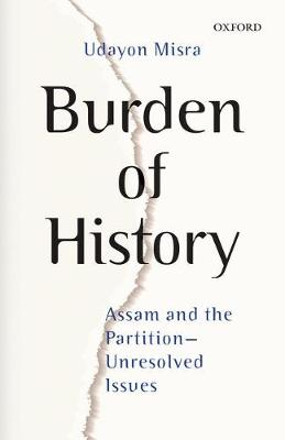 Burden of History: Assam and the Partition-Unresolved Issues (Hardback)