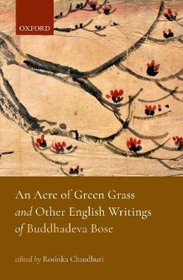 An Acre of Green Grass: English Writings of Buddhadeva Bose (Hardback)
